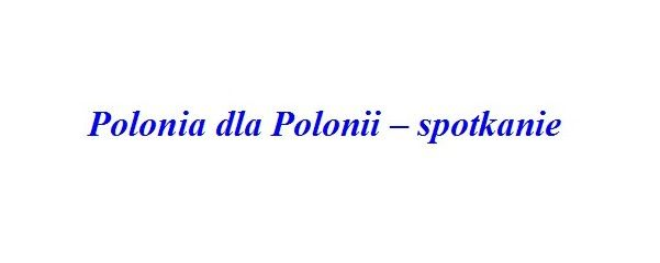 Polonia dla Polonii – spotkanie